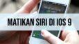 Matikan Siri di IOS 9