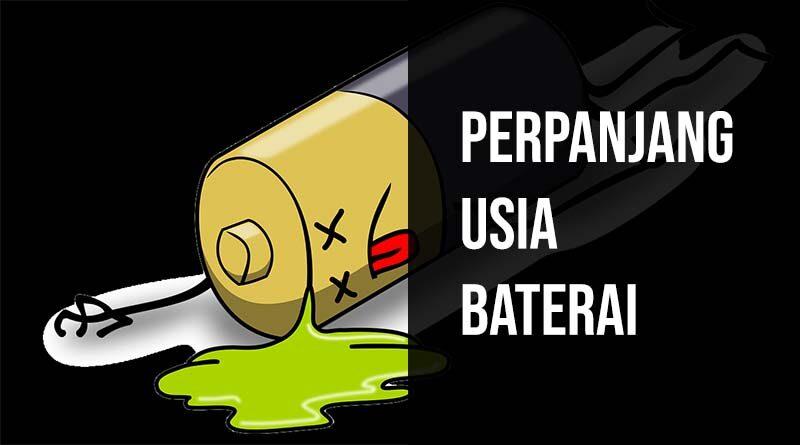 Cara memperpanjang usia baterai