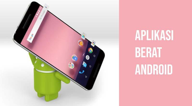 Aplikasi berat android