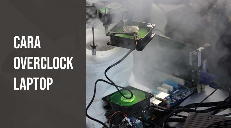 Cara Overclock Laptop