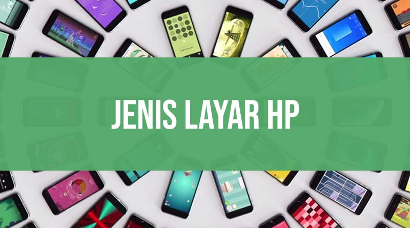 Jenis jenis layar HP