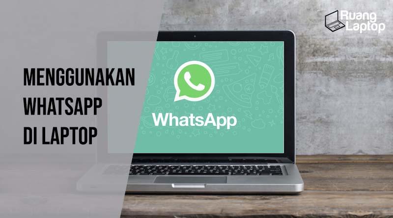 Menggunakan Whatsapp di Laptop dan PC