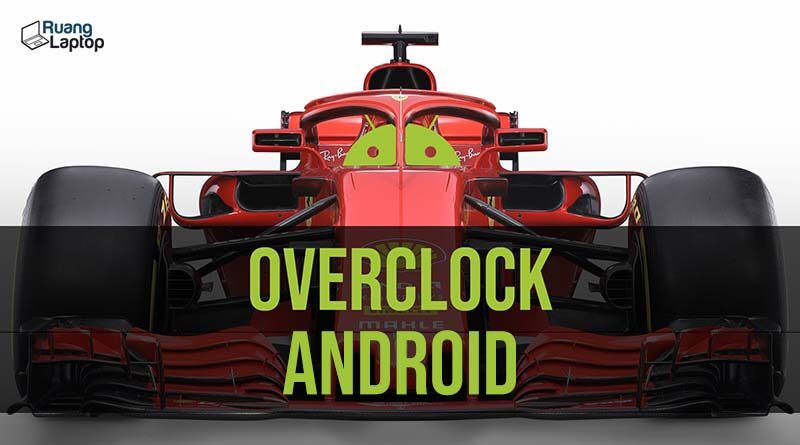 Cara Overclock Android