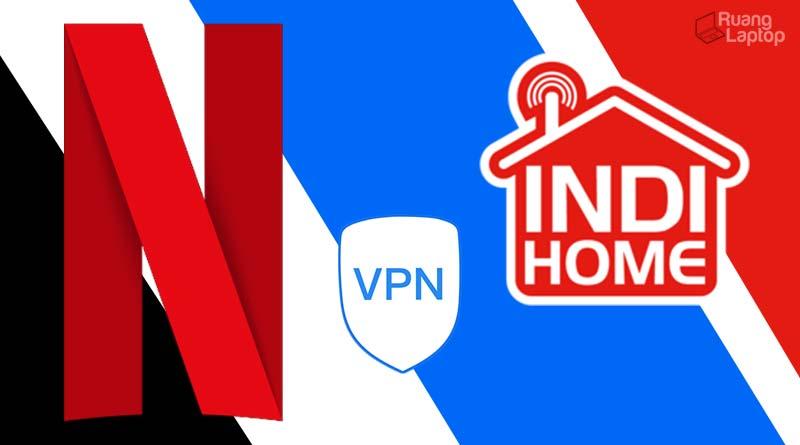 Netflix Indihome VPN