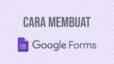 cara mudah membuat google forms
