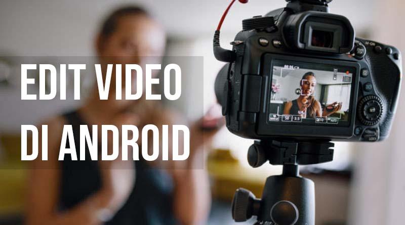 Edit video di android