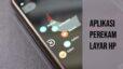 Aplikasi perekam layar hp