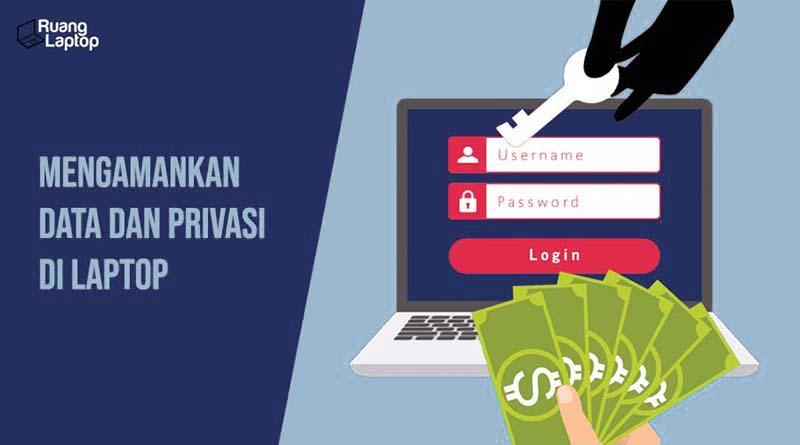Mengamankan data dan privasi di laptop