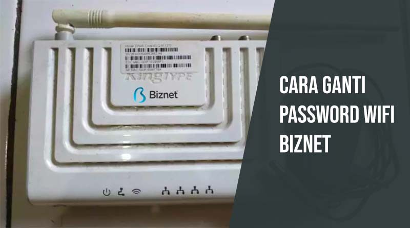 Cara ganti password wifi biznet