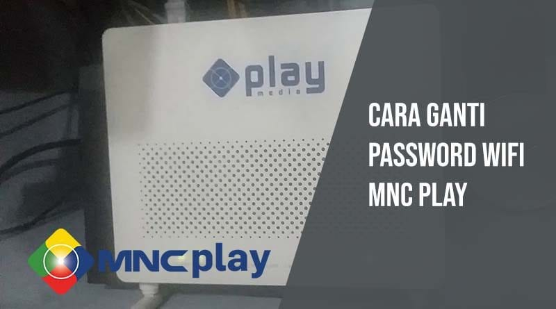Cara ganti password wifi mnc play