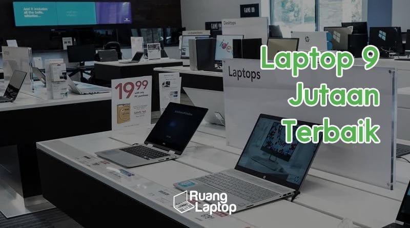 Laptop 9 Jutaan Terbaik